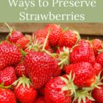 Easy-Quick ways to preserve strawberries