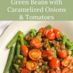 Easy side dish-green beans-onions-tomatoes