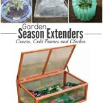 Different Season Extenders for the Garden can help you plant earlier and harvest later.