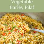 easy healthy vegetable barley pilaf