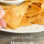 quick-fresh homemade tortilla chips