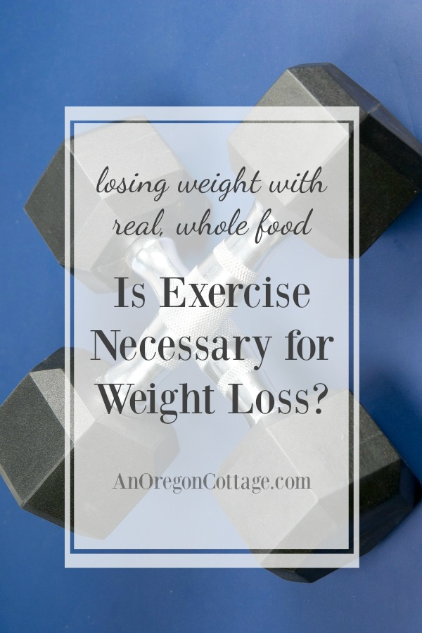 Is exercise necessary for weight loss? You may be surprised! Part of the losing weight with real, whole food series.