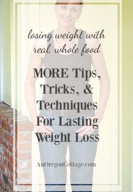 More Tips, Tricks, And Techniques For Weight Loss with real food.