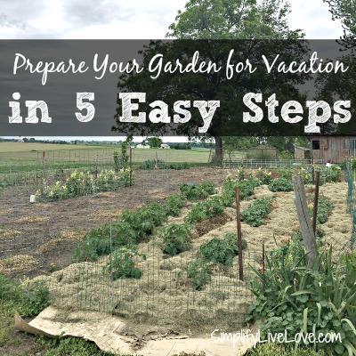 Vacation prep for gardens via SimplifyLiveLove