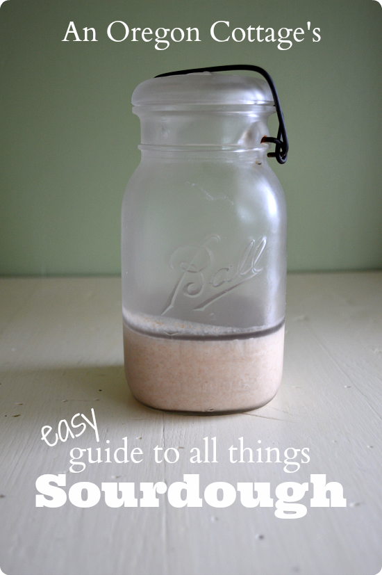 How to Grow, Keep & Use Sourdough - An Oregon Cottage's Easy Sourdough Guide