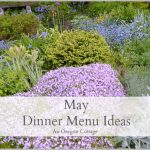 May Dinner Menu Ideas - An Oregon Cottage