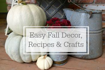 Easy Fall Decor, Recipes & Crafts