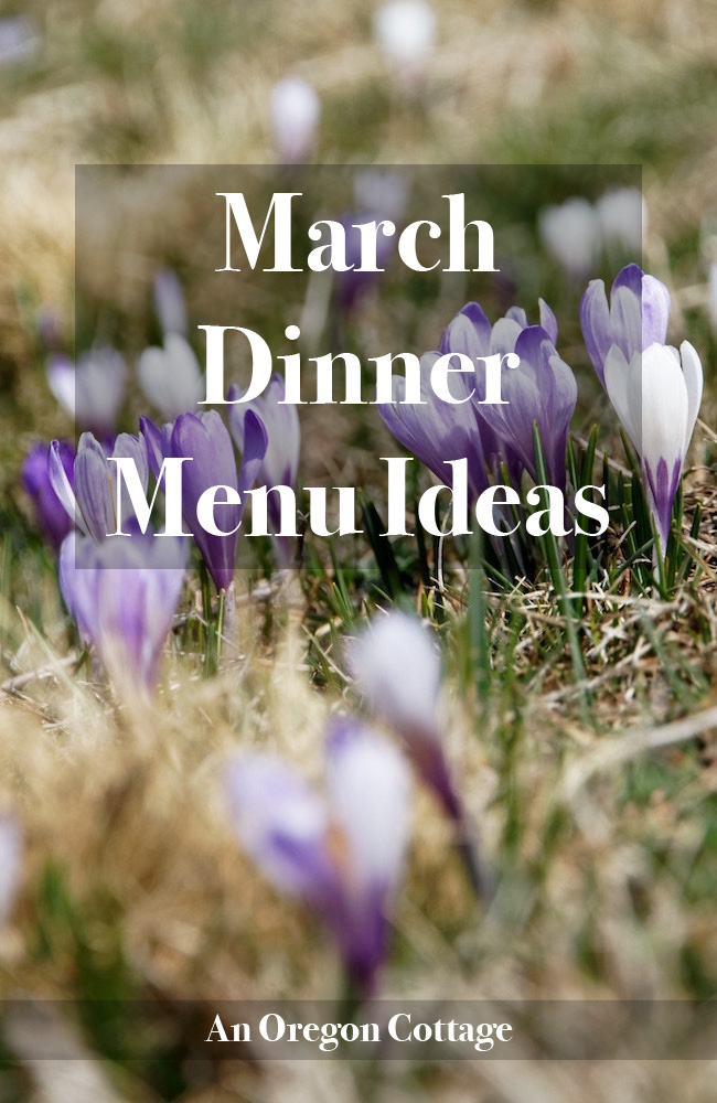 A list of dinner menu ideas for the month of March with links to recipes and ideas for side dishes.
