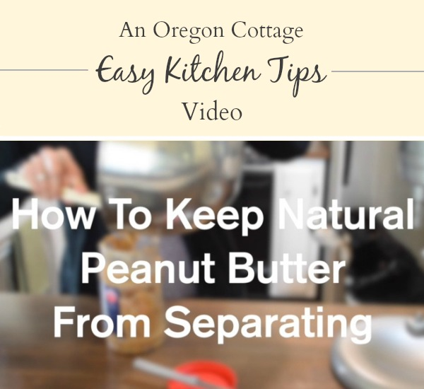 Kitchen Tip Easy way to keep peanut butter from separating!