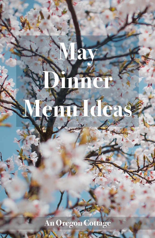 Dinner menu ideas for the month of May - simple, seasonal, and from scratch. Including easy slow cooker dishes, using leftovers and sides.