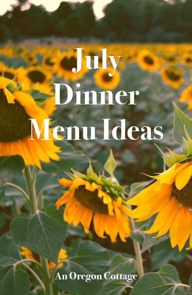 Dinner menu ideas for the month of July that include seasonal produce and side dish ideas.