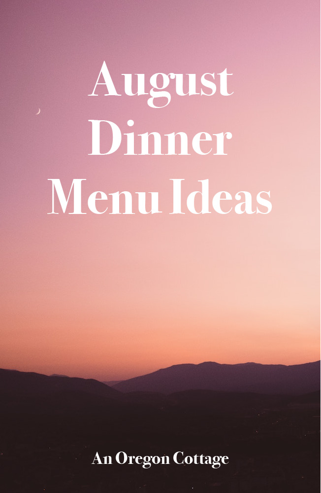 A list of tried-and-true dinner menu ideas for the month of August using seasonal produce.
