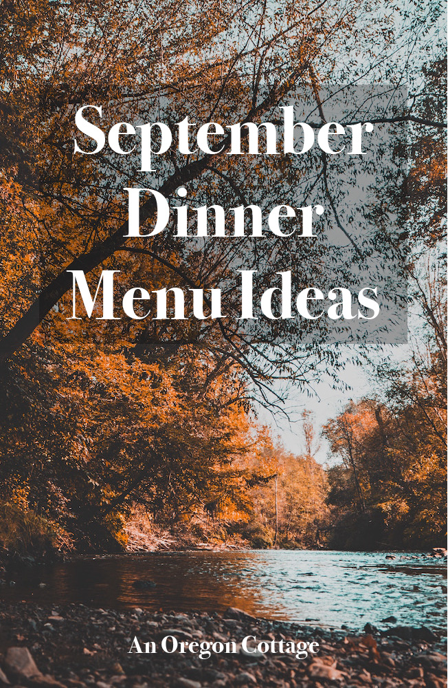Dinner menu ideas for the month of September with easy & from scratch recipes using seasonal produce and including side-dishes.