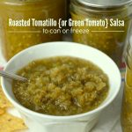 Roasted Tomatillo or Green Tomato Salsa is a great way to use your garden produce and can or freeze it for winter.