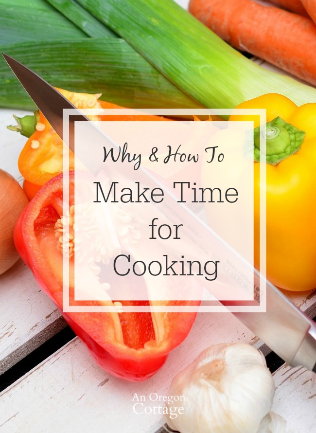 Why - and how - to make time for cooking. Making time to cook Improves your health, your relationship to food, and even your family time.