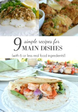 9 Simple Recipes for Main Dishes {6 Real Food Ingredients or Less}