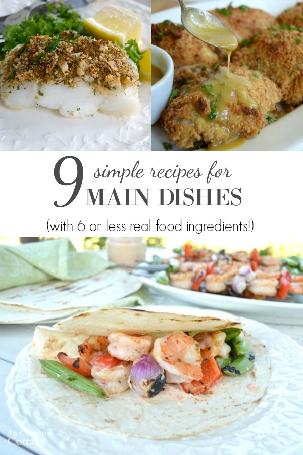 Nine real food, family favorite main dish simple recipes that all use six ingredients or less with minimal hands-on time.