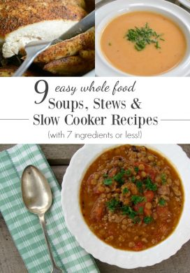 Nine whole food, easy family favorite soups, stews and slow cooker recipes that use seven ingredients or less with minimal hands-on time. Comfort food at it's best!