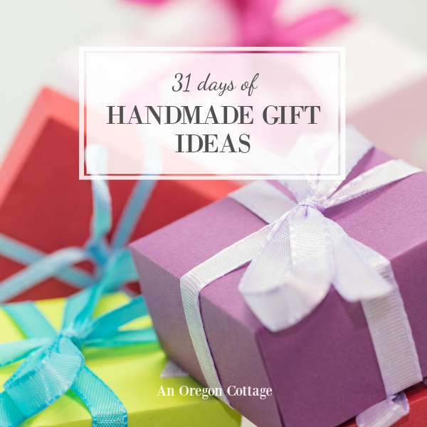 Handmade gifts series on An Oregon Cottage