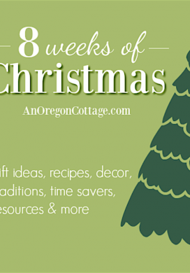 8 Weeks of Christmas at AnOregonCottage.com with gift ideas, recipes, decor, tips & more!