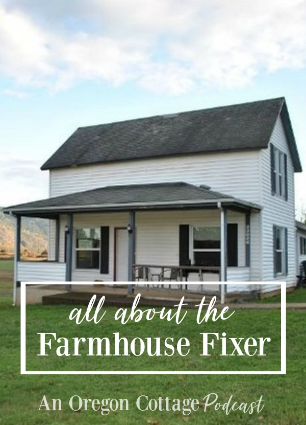 Episode 21 of An Oregon Cottage Podcast All about our new Farmhouse Fixer!