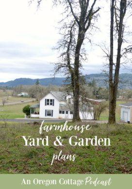Podcast Ep. 29: More on the Farmhouse Yard & Garden Plans