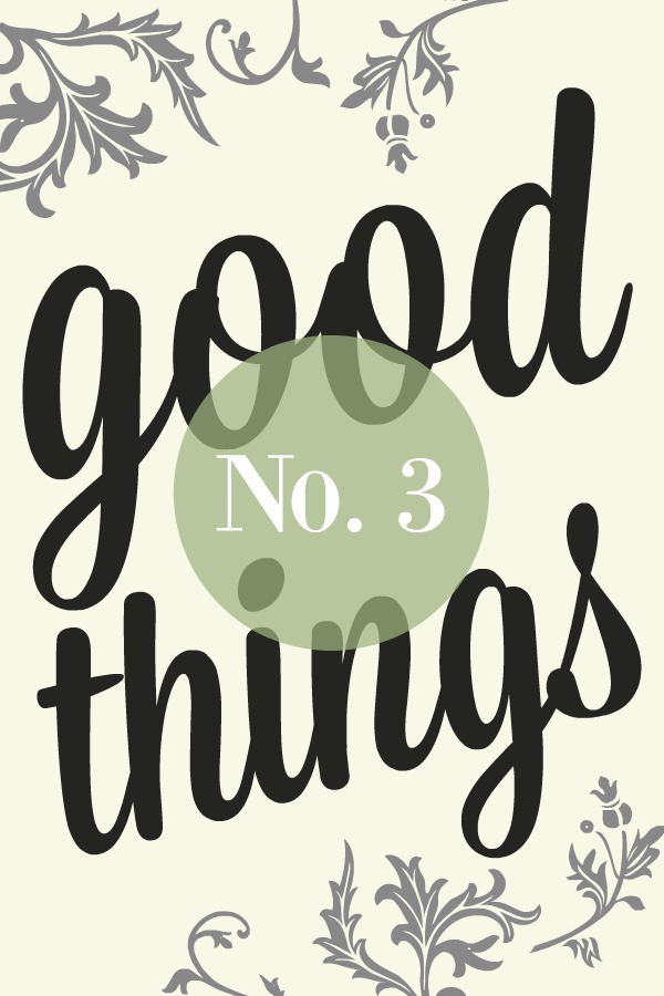 Good things list no. 3