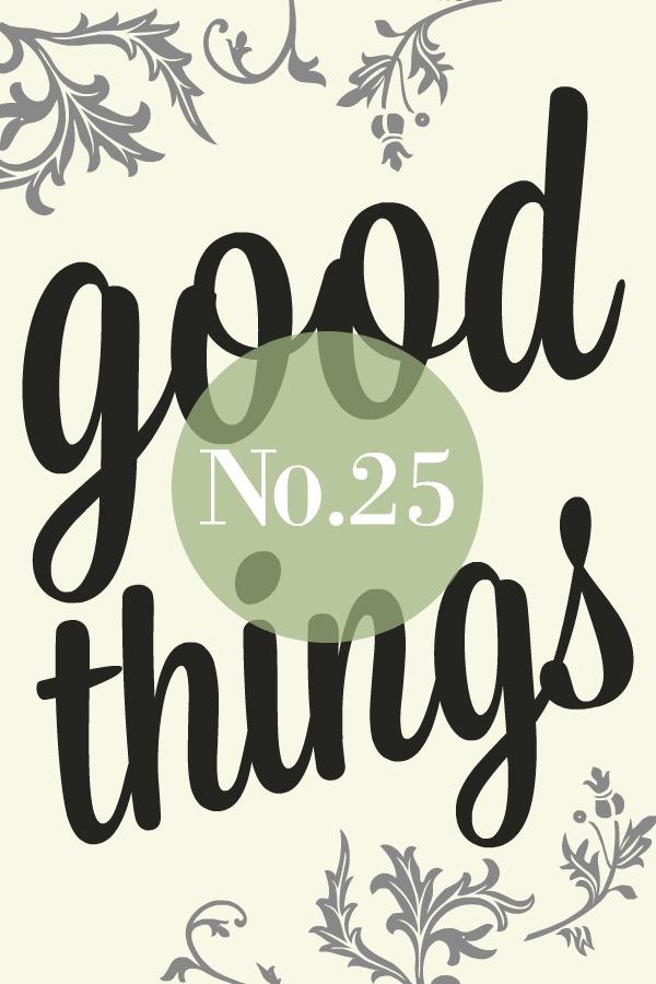 Good Things List No. 25