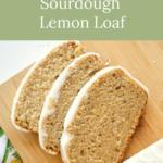 flavorful sourdough lemon loaf